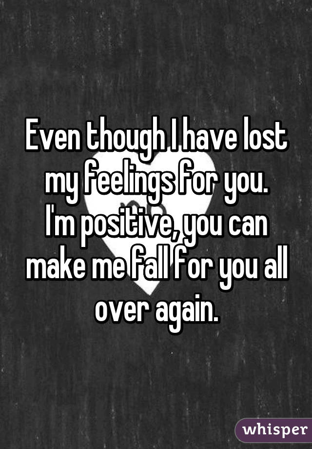06e16ab4906 Even though I have lost my feelings for you. I'm positive, you can ...