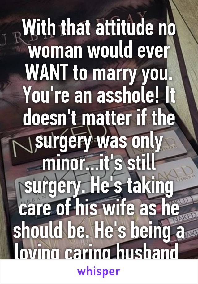 With That Attitude No Woman Would Ever Want To Marry You