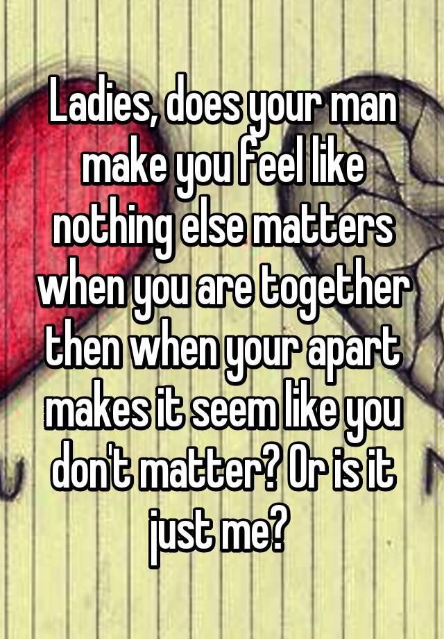 A man Make you like feel