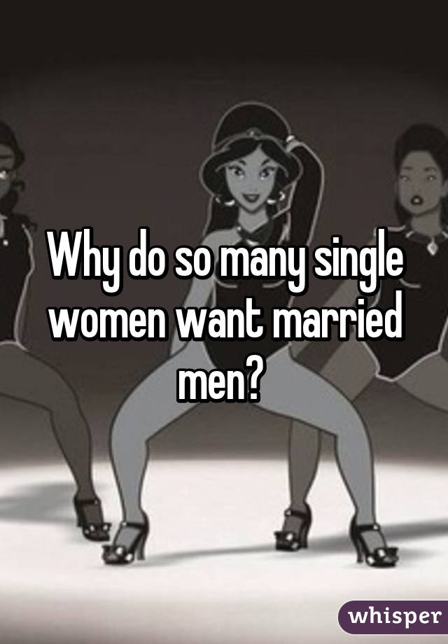 Why Do Women Want Married Men