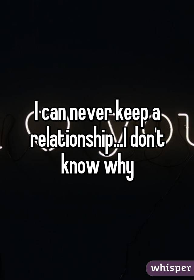 can t keep a relationship