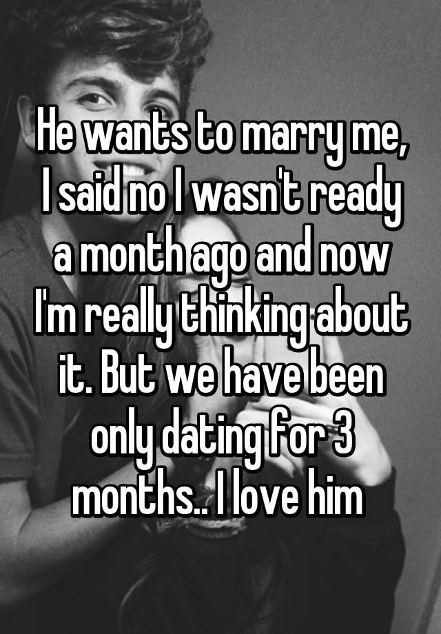 He wants to marry me after 2 months
