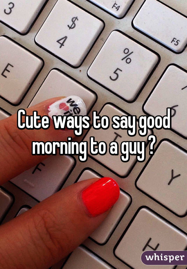Say good morning ways 41 Funny