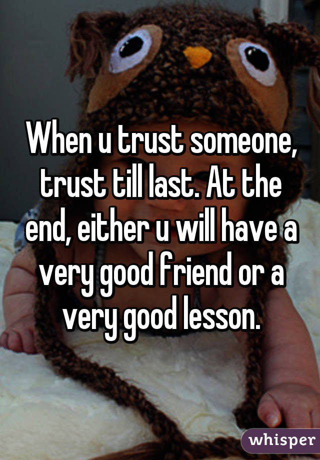 when u trust someone