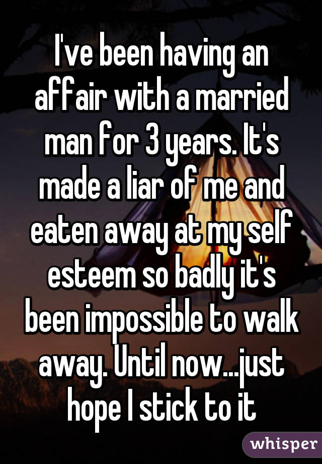 I've been having an affair with a married man for 3 years  It's made a