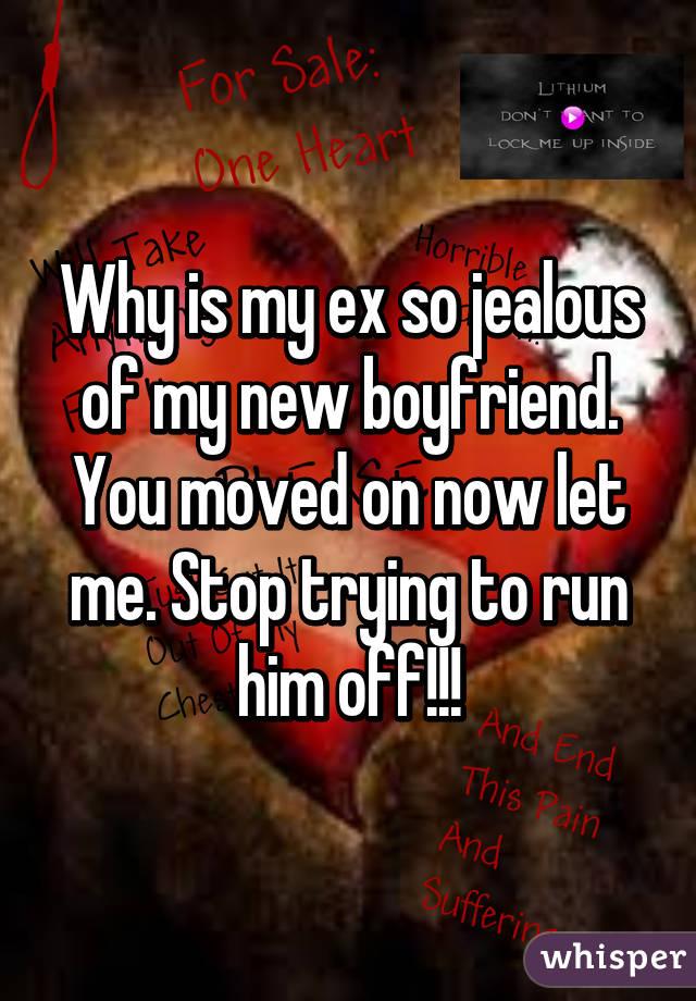 My ex jealous boyfriend why is Why is