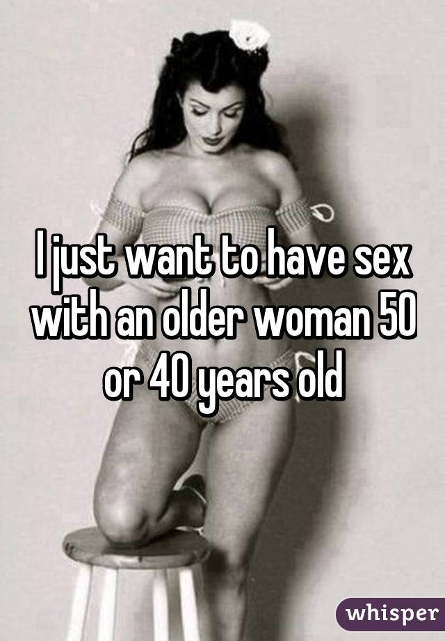 Sex woman older want