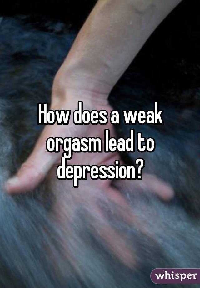 Weak orgasm