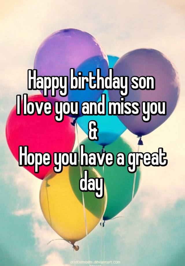 Happy birthday son I love you and miss you & Hope you have ...