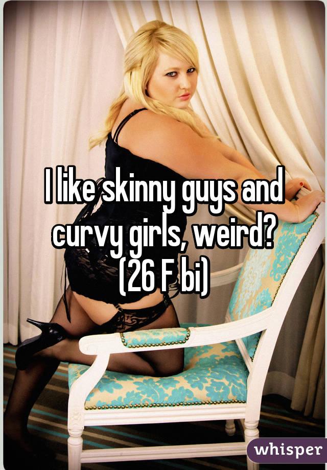 Do skinny guys like skinny girls