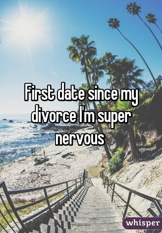 First date since my divorce I'm super nervous