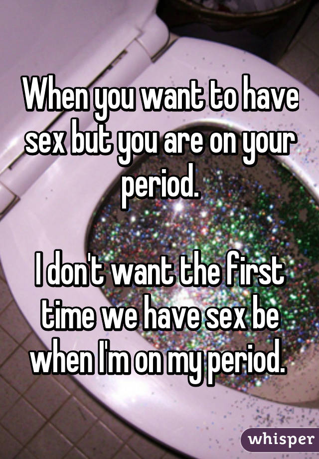 I want sex but im on my period