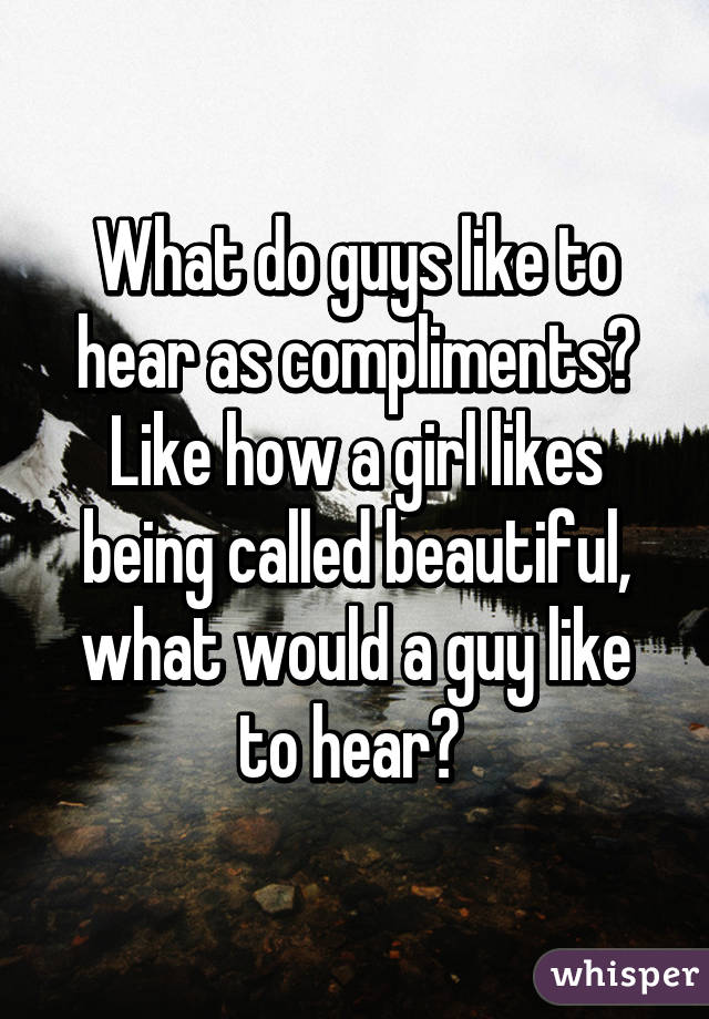 do guys like compliments
