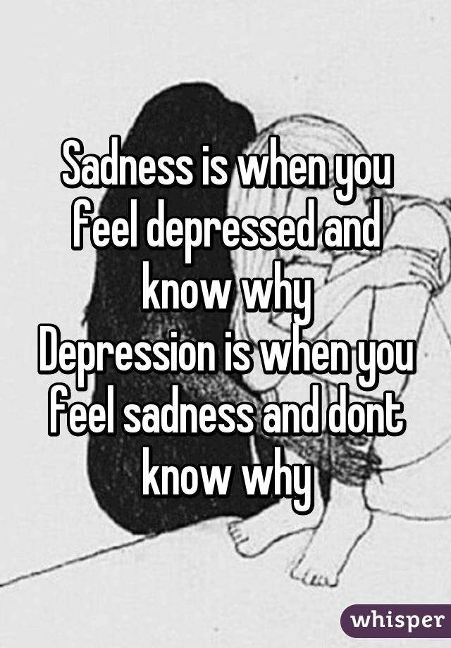 sadness is when you feel depressed and know why depression is051aa1ef5575009652488f208e55656f634d90 wm jpg?v\u003d3