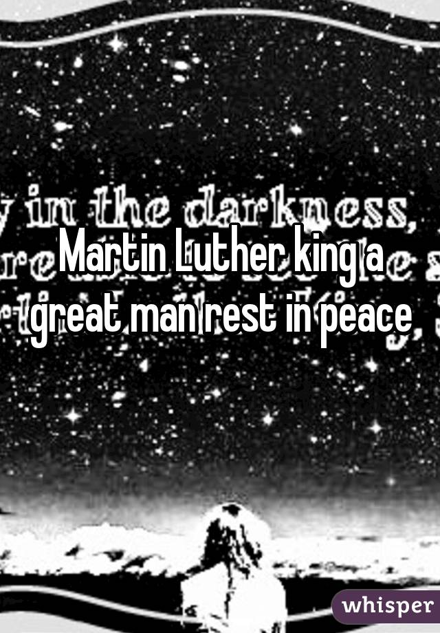 Martin Luther king a great man rest in peace