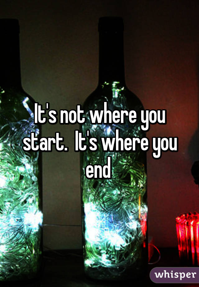 It's not where you start.  It's where you end
