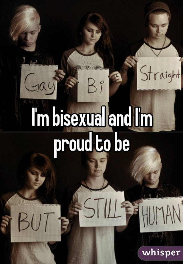 I'm bisexual and I'm proud to be