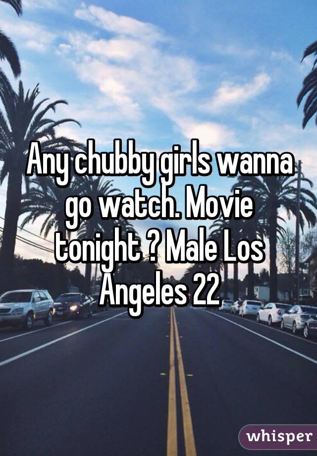Any chubby girls wanna go watch. Movie tonight ? Male Los Angeles 22