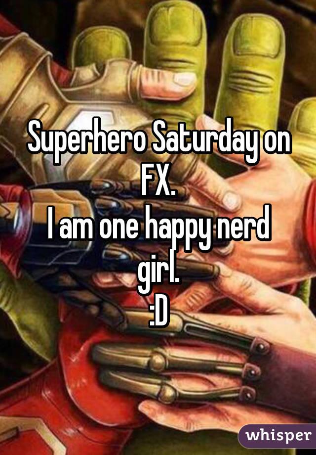 Superhero Saturday on FX. I am one happy nerd girl. :D