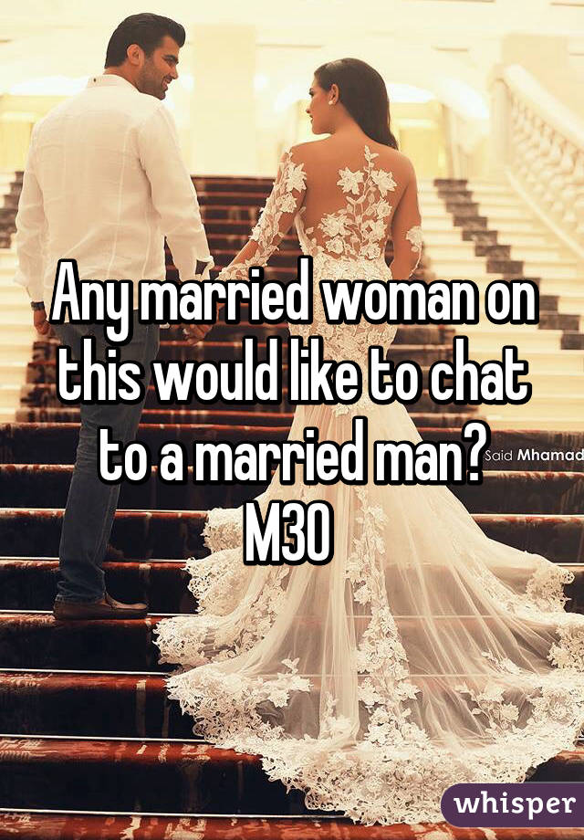 Any married woman on this would like to chat to a married man? M30