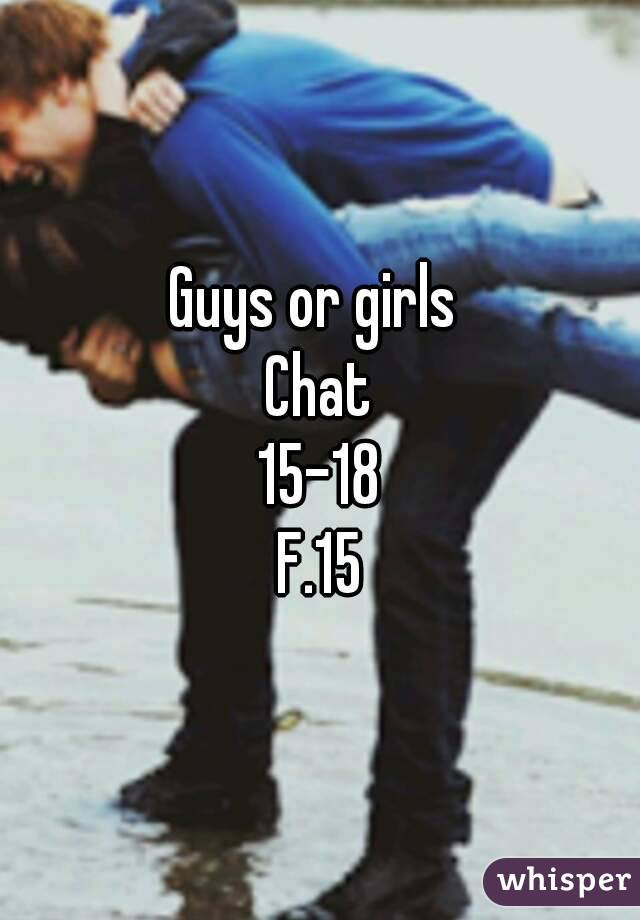Guys or girls  Chat 15-18 F.15