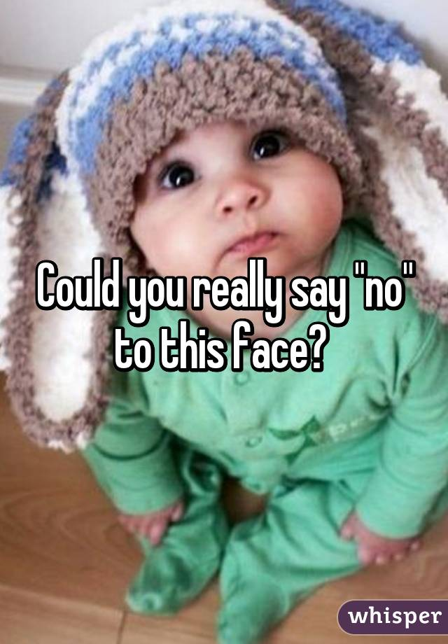 """Could you really say """"no"""" to this face?"""