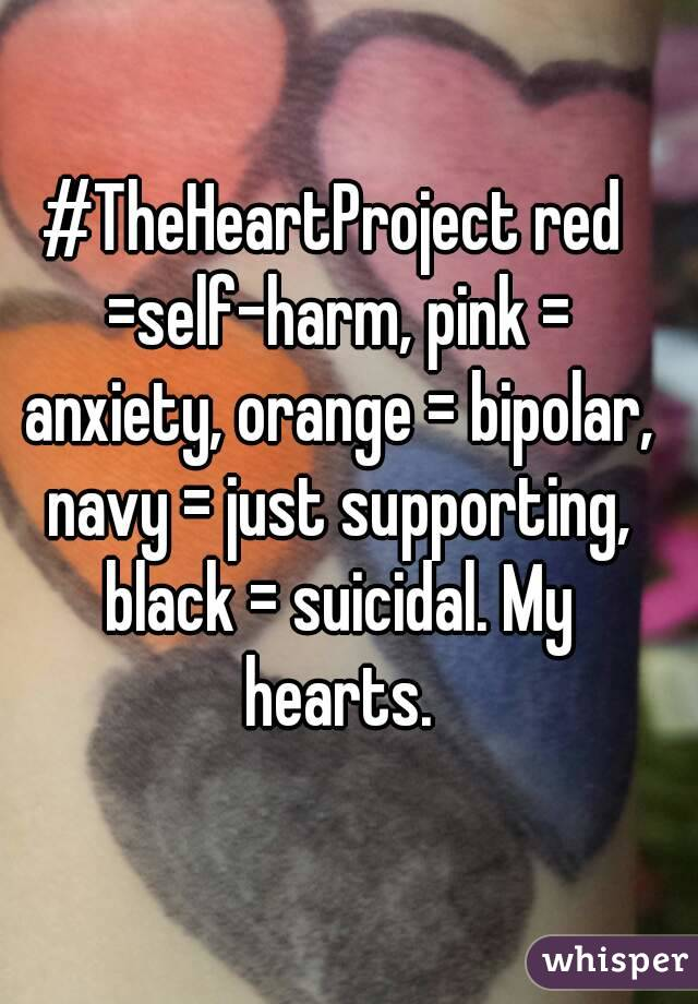 #TheHeartProject red =self-harm, pink = anxiety, orange = bipolar, navy = just supporting, black = suicidal. My hearts.