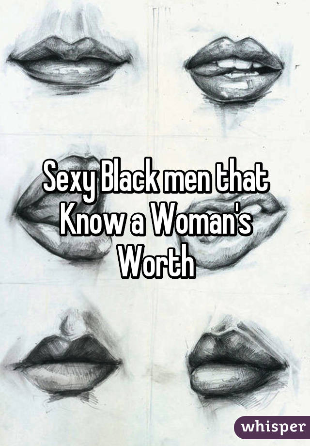 Sexy Black men that Know a Woman's Worth