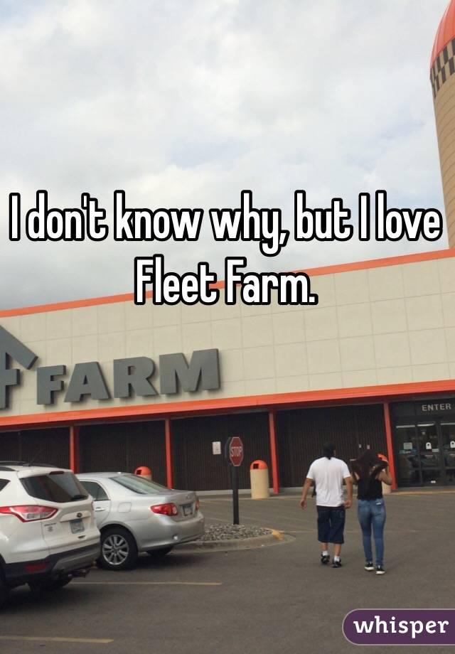 I don't know why, but I love Fleet Farm.