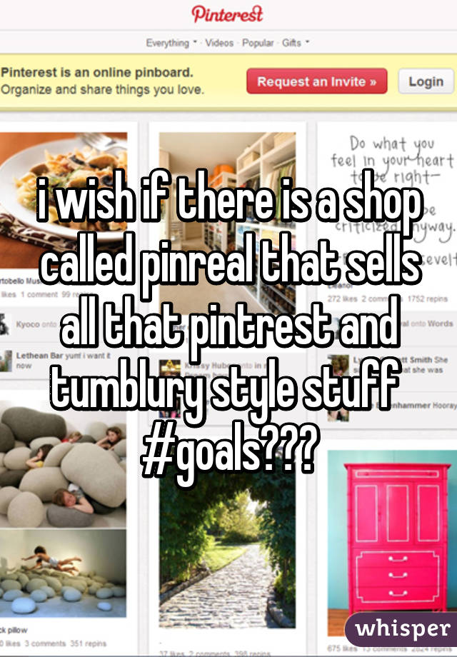 i wish if there is a shop called pinreal that sells all that pintrest and tumblury style stuff  #goals👌👌👌