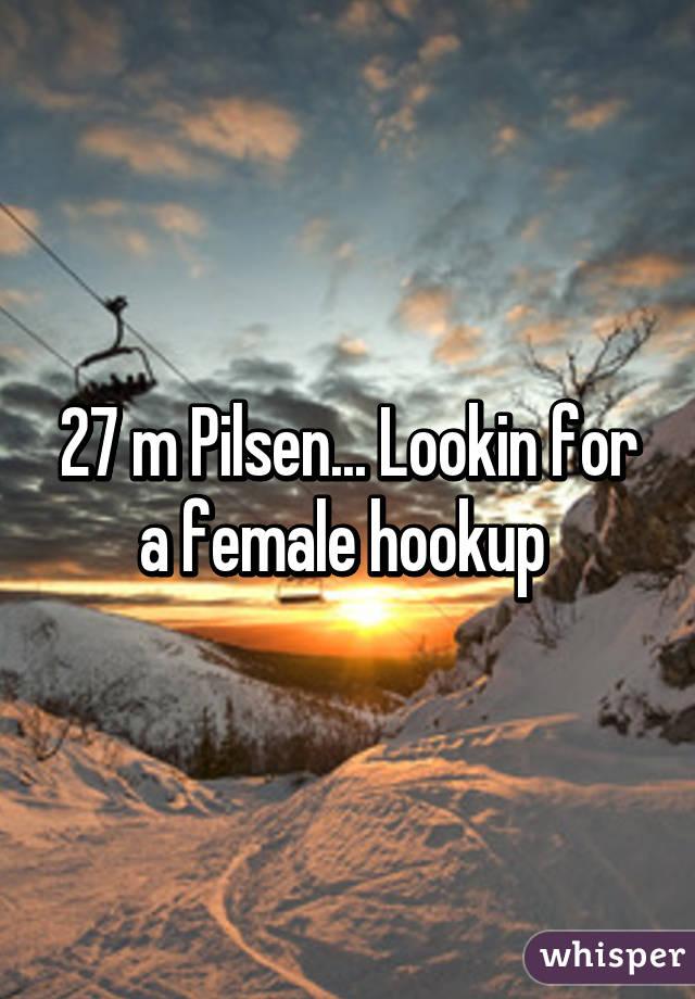 27 m Pilsen... Lookin for a female hookup