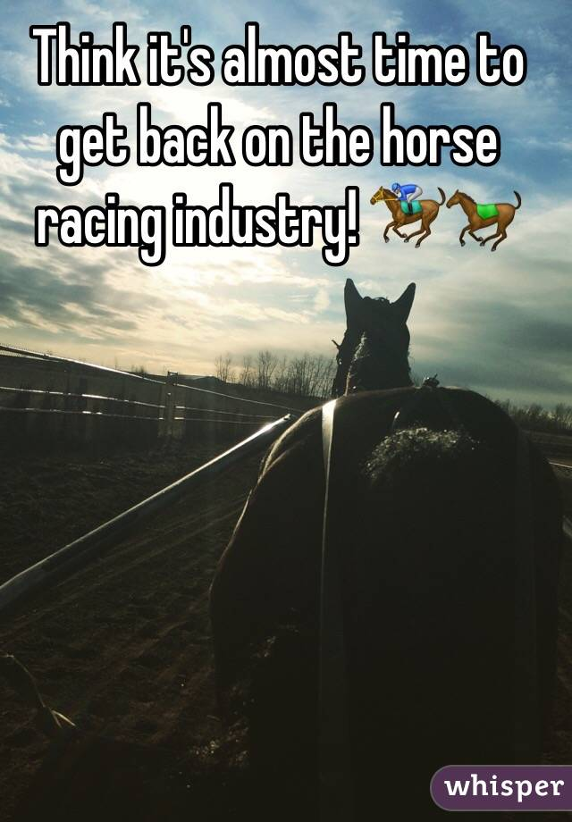 Think it's almost time to get back on the horse racing industry! 🏇🐎