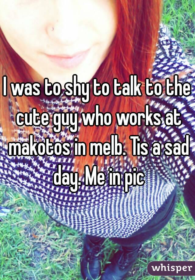 I was to shy to talk to the cute guy who works at makotos in melb. Tis a sad day. Me in pic