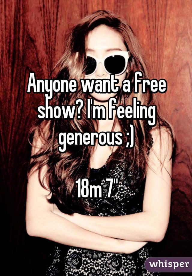 "Anyone want a free show? I'm feeling generous ;)  18m 7"""