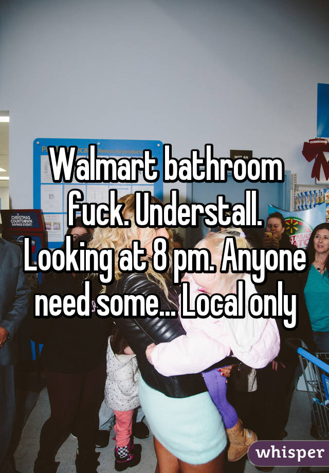 Walmart bathroom fuck. Understall. Looking at 8 pm. Anyone need some... Local only