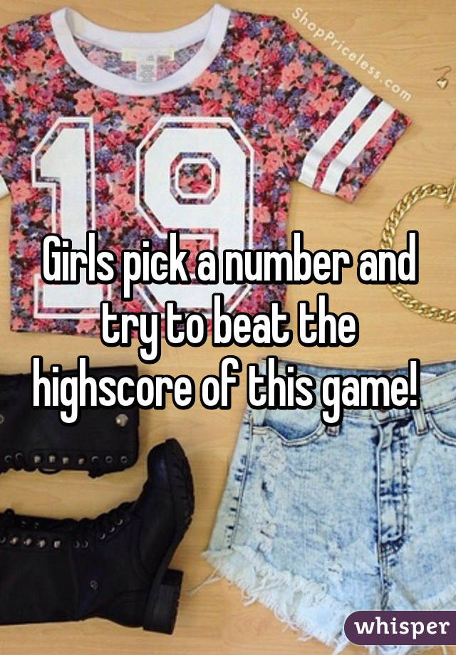Girls pick a number and try to beat the highscore of this game!
