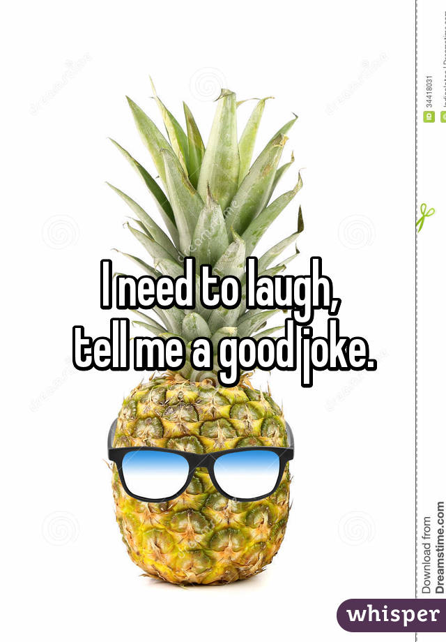 I need to laugh,  tell me a good joke.
