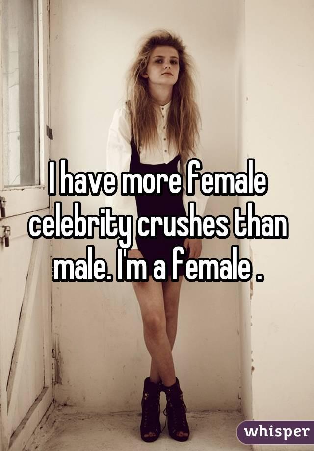I have more female celebrity crushes than male. I'm a female .