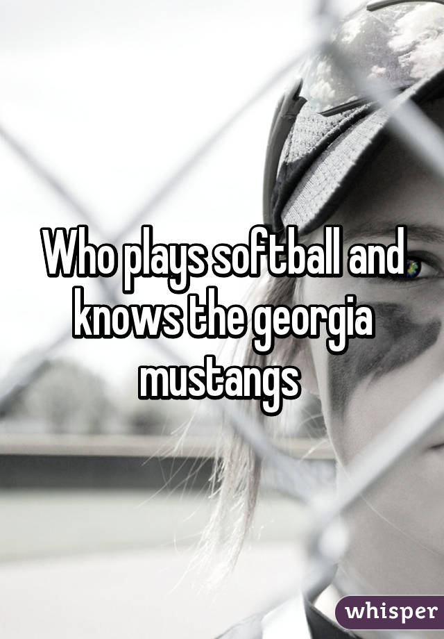 Who plays softball and knows the georgia mustangs