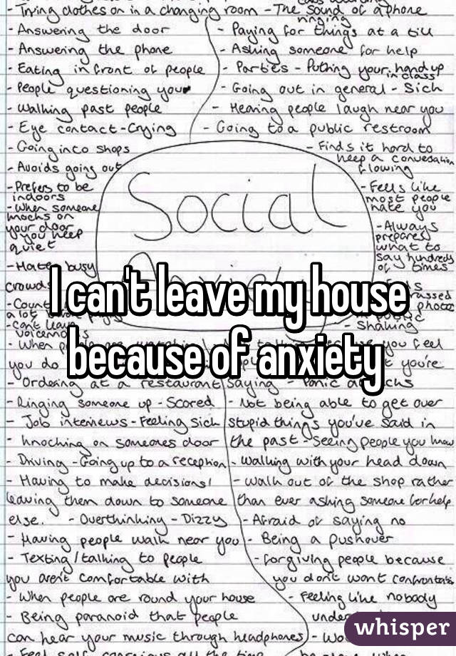 I can't leave my house because of anxiety