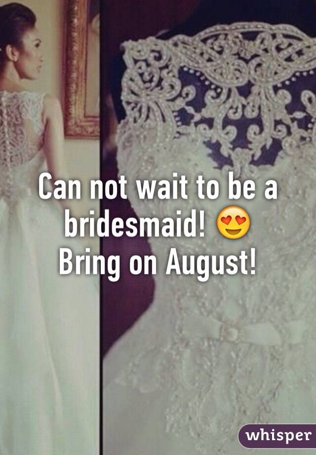 Can not wait to be a bridesmaid! 😍 Bring on August!