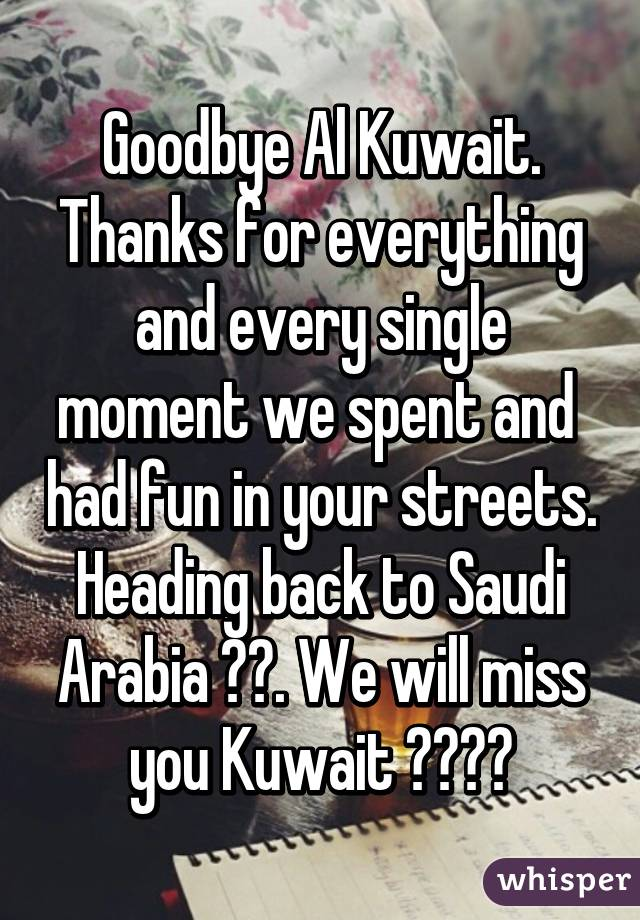 Goodbye Al Kuwait. Thanks for everything and every single moment we spent and  had fun in your streets. Heading back to Saudi Arabia 🇸🇦. We will miss you Kuwait 😘🌹❤️