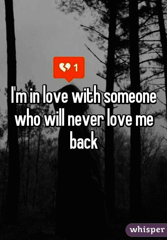 I'm in love with someone who will never love me back
