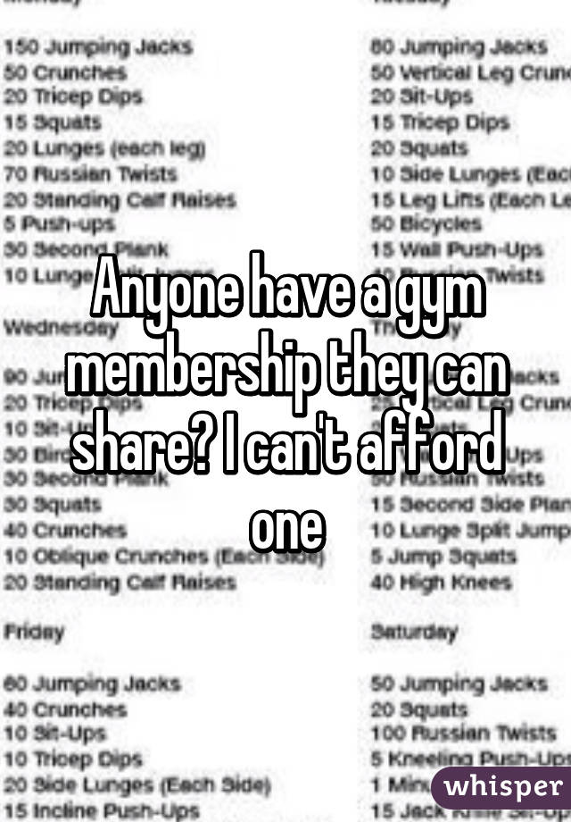 Anyone have a gym membership they can share? I can't afford one