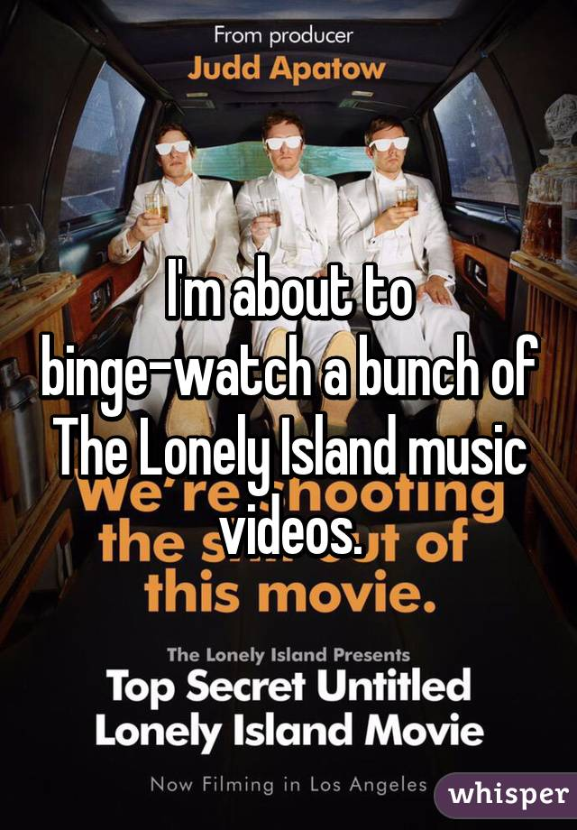 I'm about to binge-watch a bunch of The Lonely Island music videos.