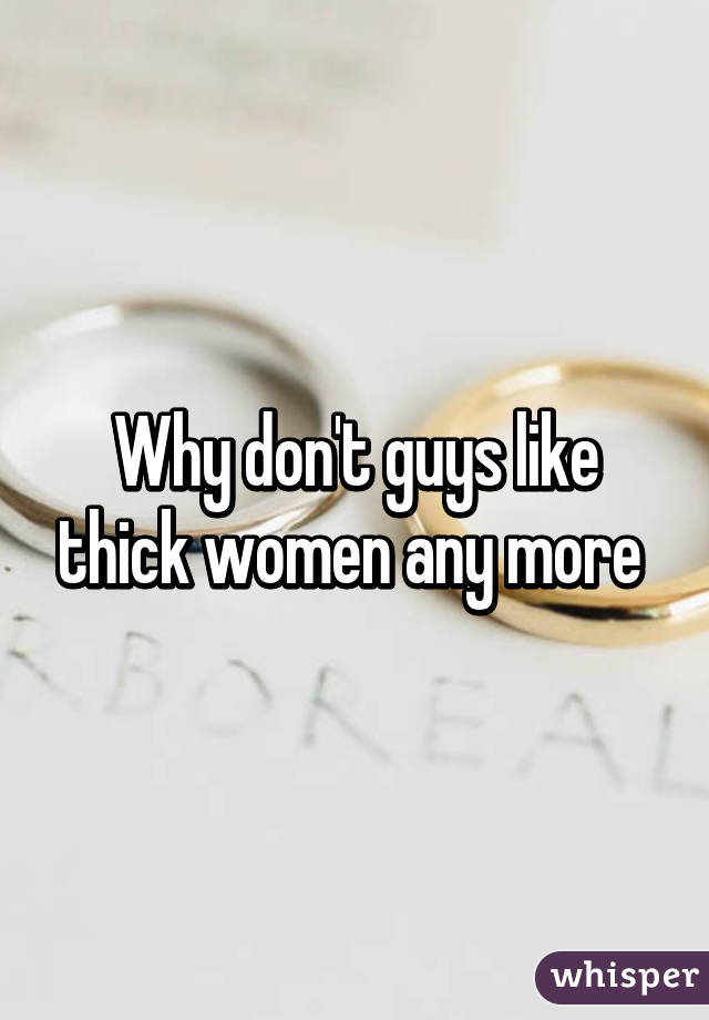 Why don't guys like thick women any more