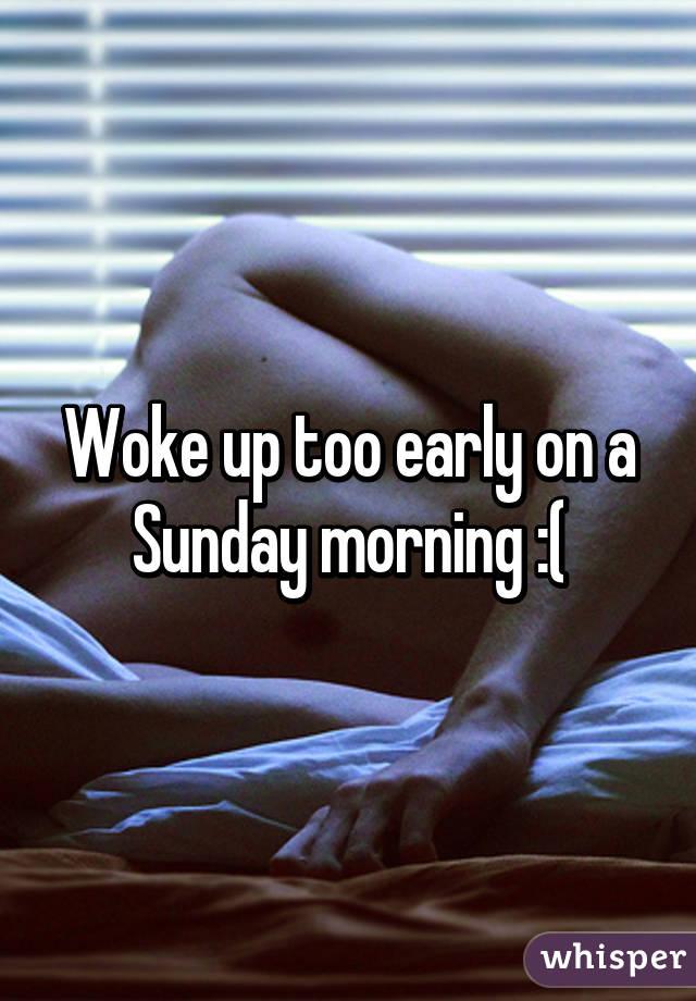 Woke up too early on a Sunday morning :(