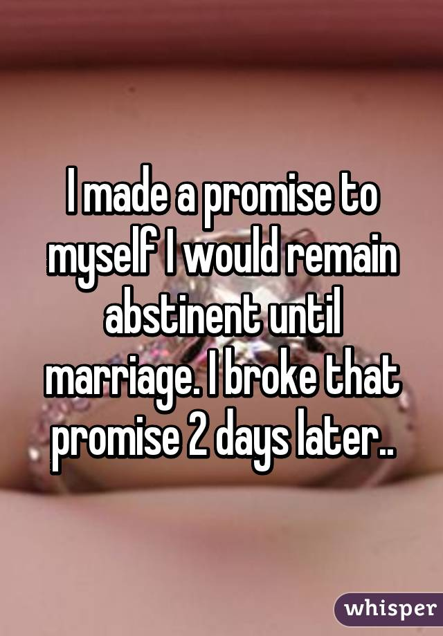 I Made A Promise To Myself Would Remain Abstinent Until Marriage Broke That 2