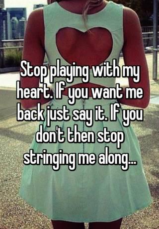 stop stringing me along