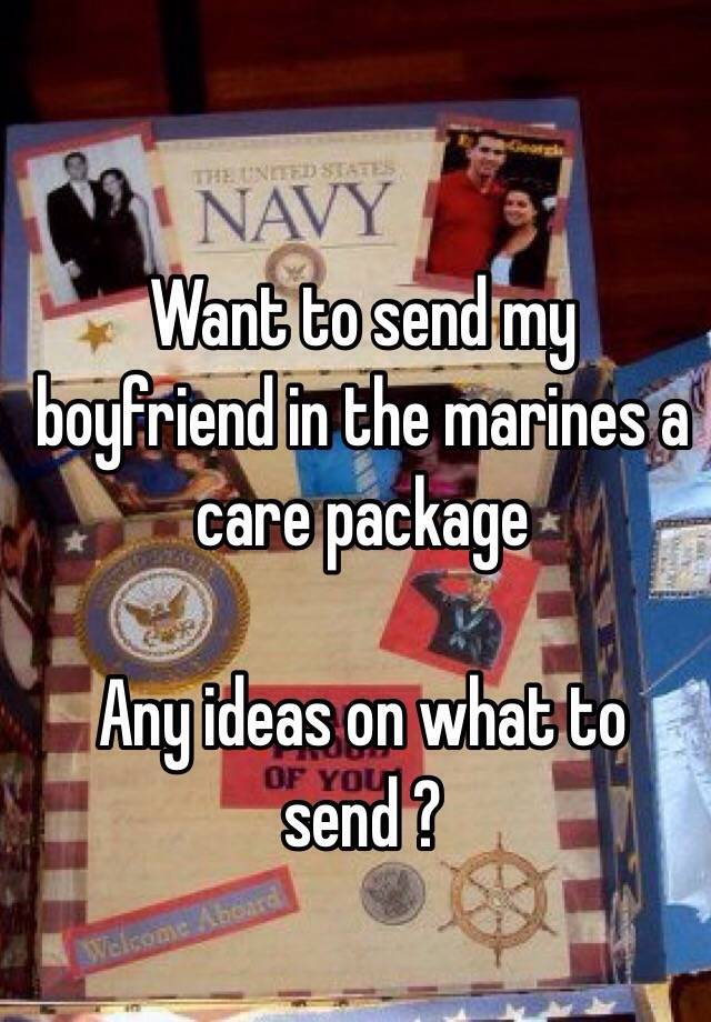 Want To Send My Boyfriend In The Marines A Care Package Any Ideas On